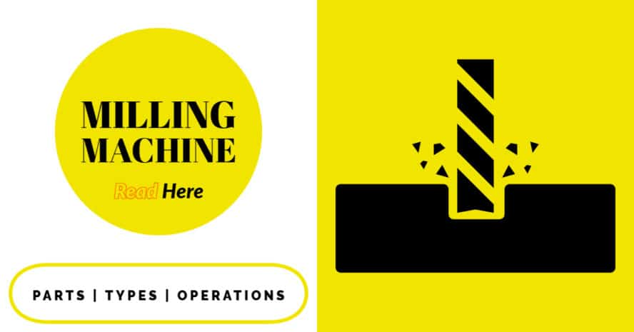 Milling Machine: Definition, Parts, Types, Operations (With PDF)